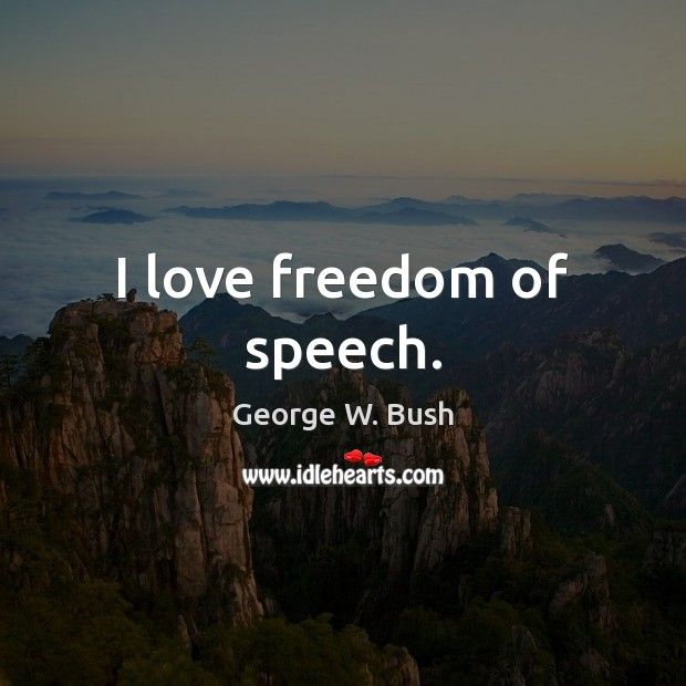 I love freedom of speech. Freedom of Speech Quotes Image