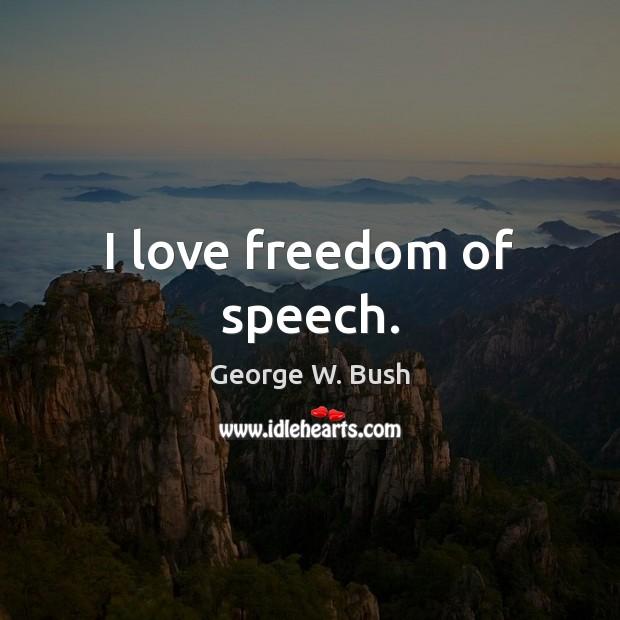 I love freedom of speech. Freedom of Speech Quotes Image