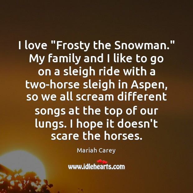 """I love """"Frosty the Snowman."""" My family and I like to go Mariah Carey Picture Quote"""