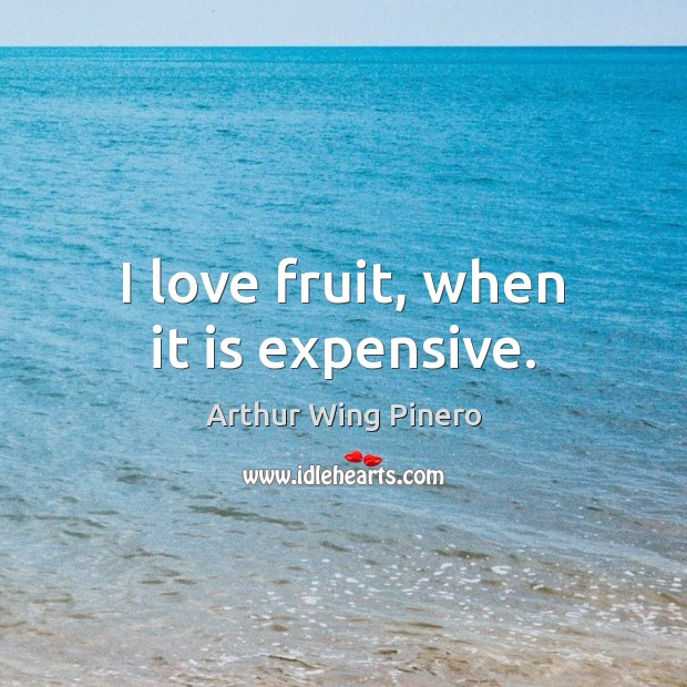 Image, I love fruit, when it is expensive.