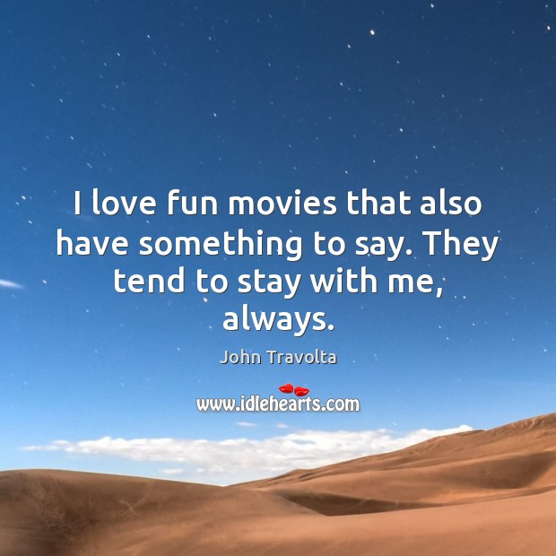 Image, I love fun movies that also have something to say. They tend to stay with me, always.
