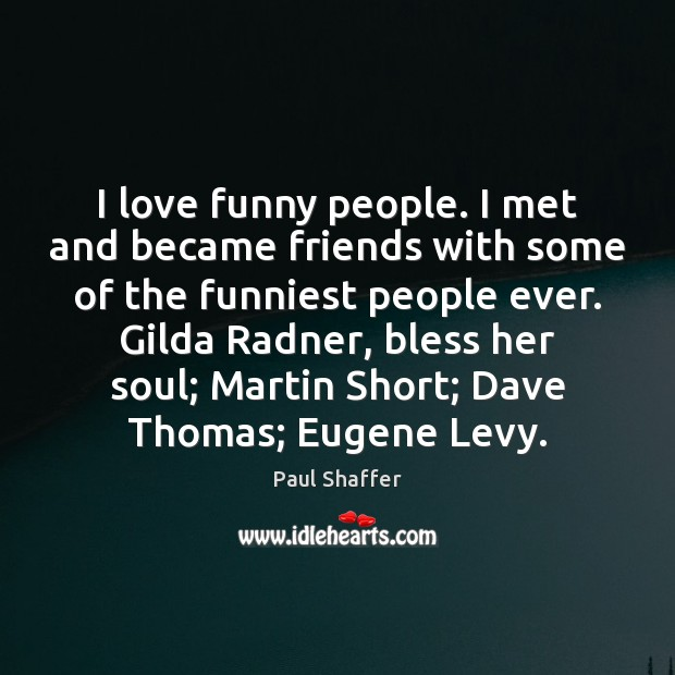 I love funny people. I met and became friends with some of Image