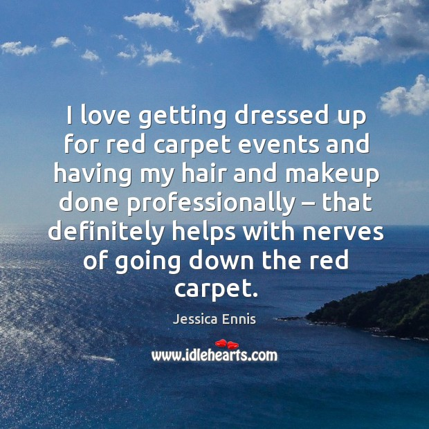 I love getting dressed up for red carpet events and having my hair and makeup done professionally.. Image
