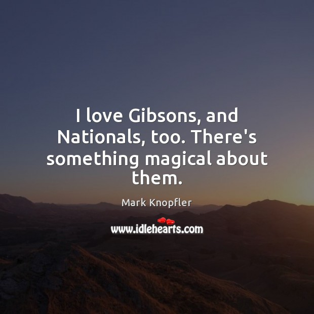 I love Gibsons, and Nationals, too. There's something magical about them. Image