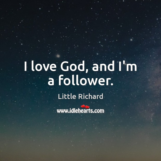 I love God, and I'm a follower. Little Richard Picture Quote