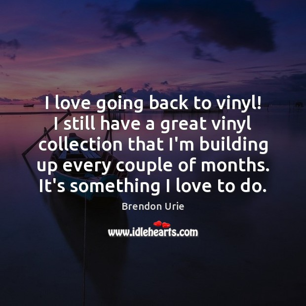 Image, I love going back to vinyl! I still have a great vinyl