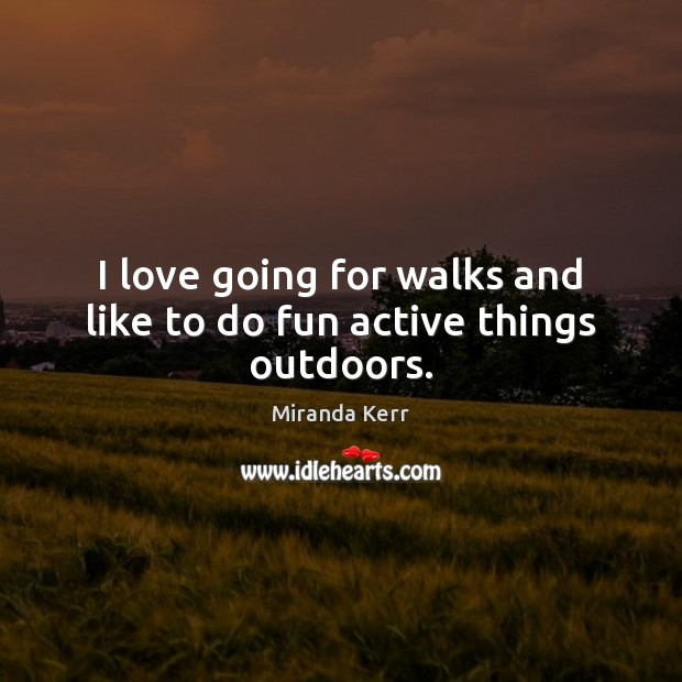 Image, I love going for walks and like to do fun active things outdoors.