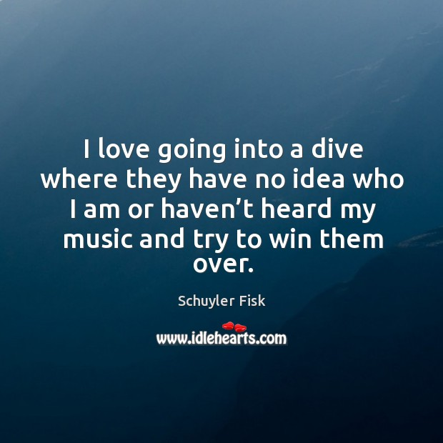 I love going into a dive where they have no idea who I am or haven't heard my music and try to win them over. Image