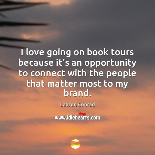 Image, I love going on book tours because it's an opportunity to connect