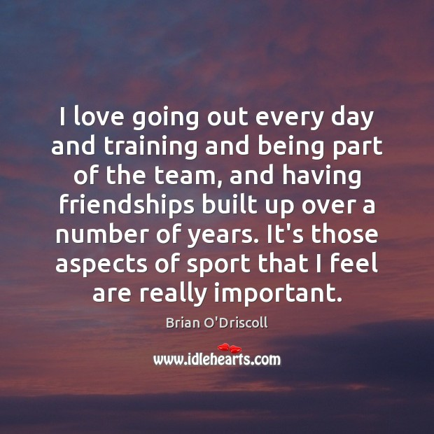 Image, I love going out every day and training and being part of