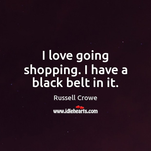 Image, I love going shopping. I have a black belt in it.
