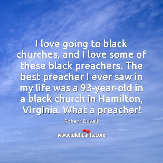 I love going to black churches, and I love some of these Robert Duvall Picture Quote