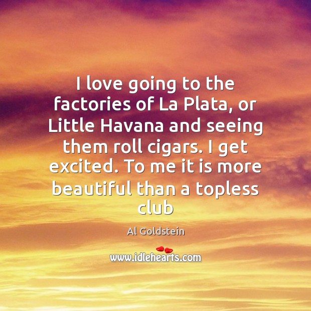 I love going to the factories of La Plata, or Little Havana Image