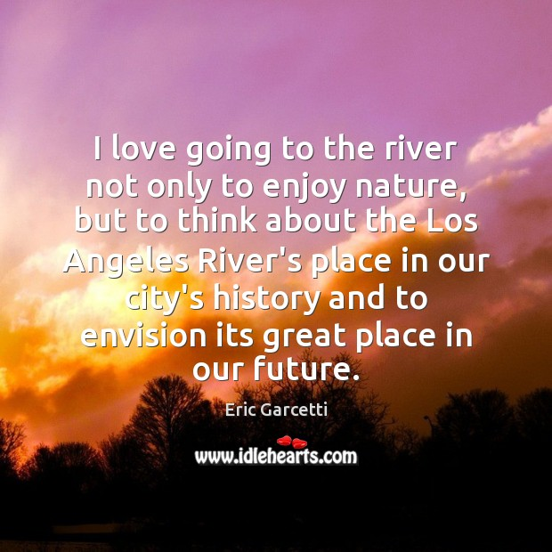 I love going to the river not only to enjoy nature, but Image