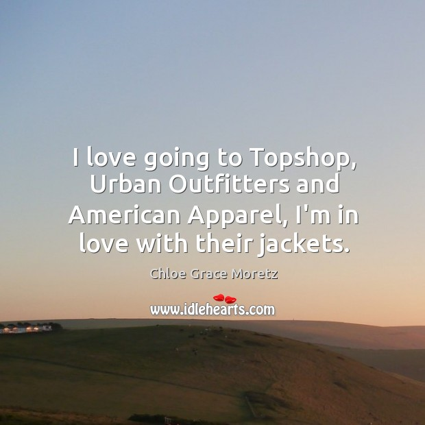 I love going to Topshop, Urban Outfitters and American Apparel, I'm in Image