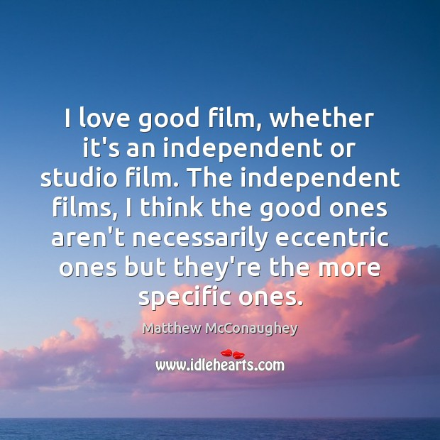 I love good film, whether it's an independent or studio film. The Matthew McConaughey Picture Quote