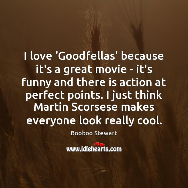 Image, I love 'Goodfellas' because it's a great movie – it's funny and