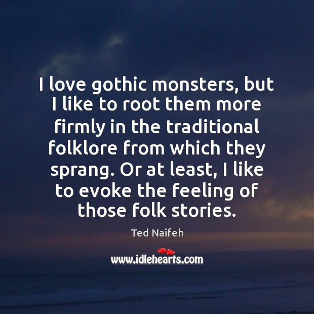 I love gothic monsters, but I like to root them more firmly Image