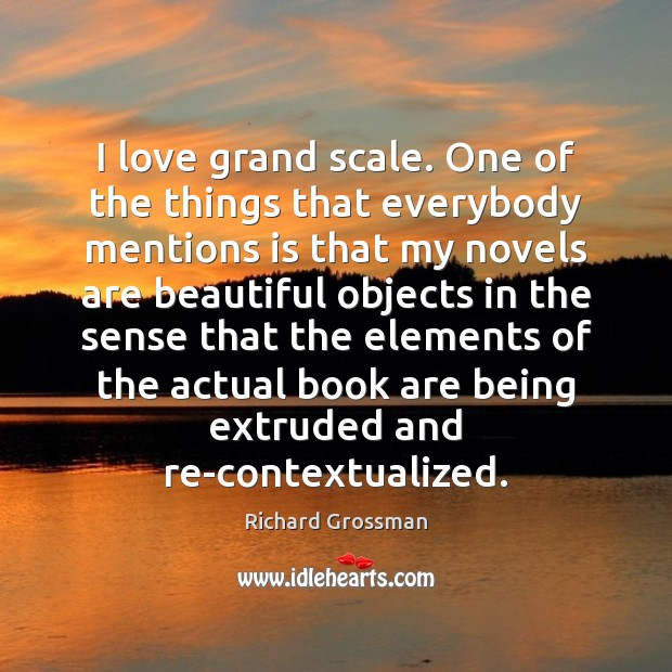 Image, I love grand scale. One of the things that everybody mentions is