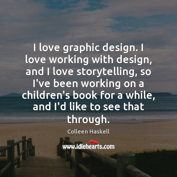 I love graphic design. I love working with design, and I love Image
