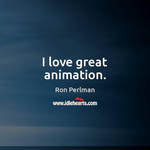 Image, I love great animation.