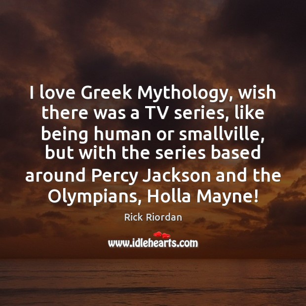 I love Greek Mythology, wish there was a TV series, like being Image