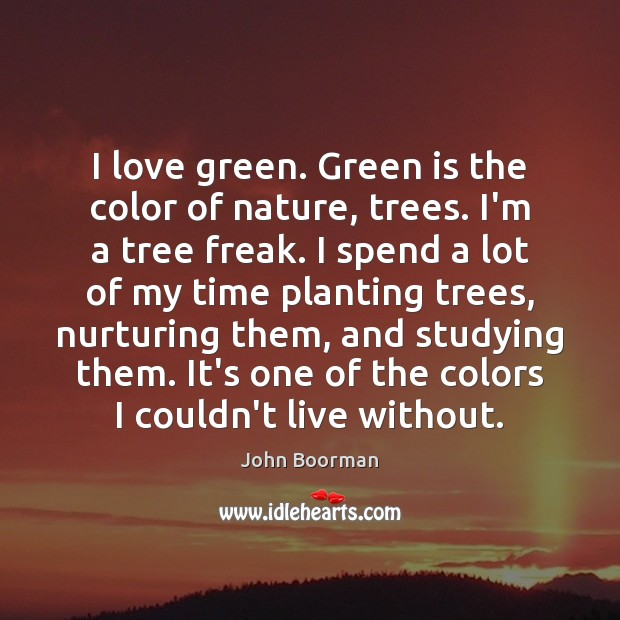 Image, I love green. Green is the color of nature, trees. I'm a