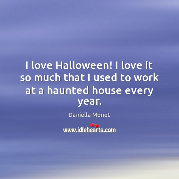 I love Halloween! I love it so much that I used to work at a haunted house every year. Halloween Quotes Image