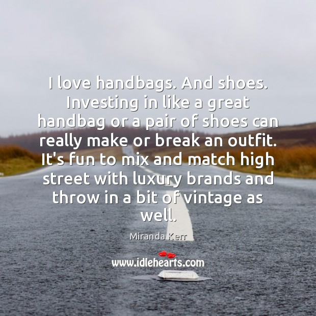 Image, I love handbags. And shoes. Investing in like a great handbag or