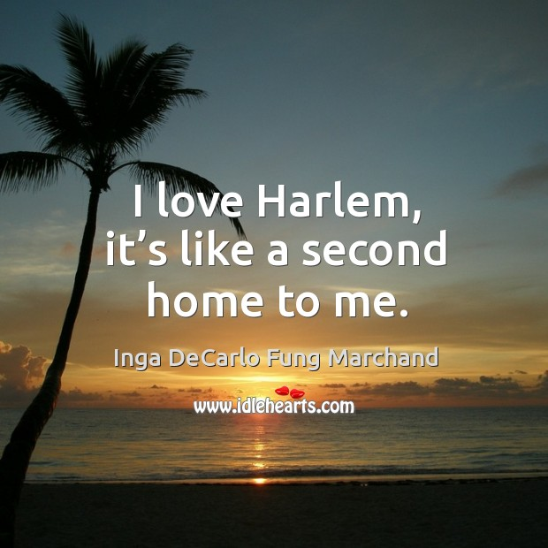 I love harlem, it's like a second home to me. Image