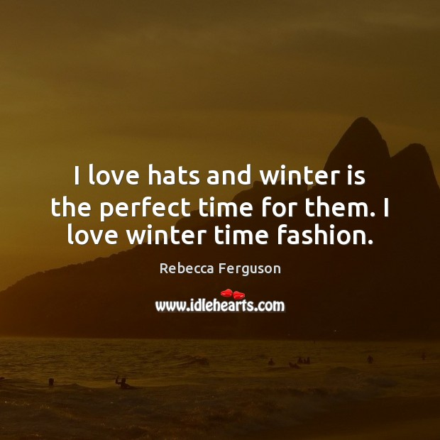 I love hats and winter is the perfect time for them. I love winter time fashion. Winter Quotes Image