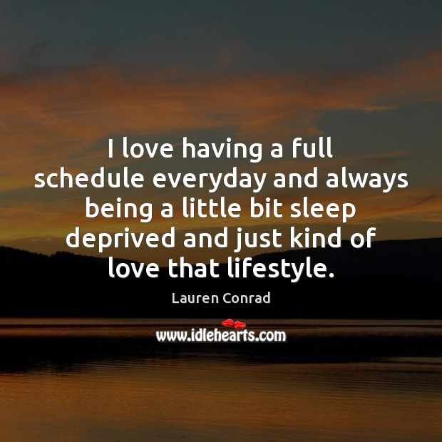 Image, I love having a full schedule everyday and always being a little