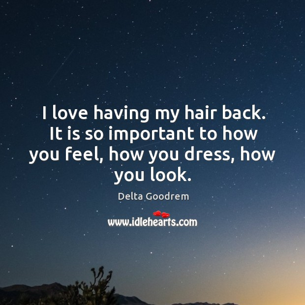 I love having my hair back. It is so important to how you feel, how you dress, how you look. Image