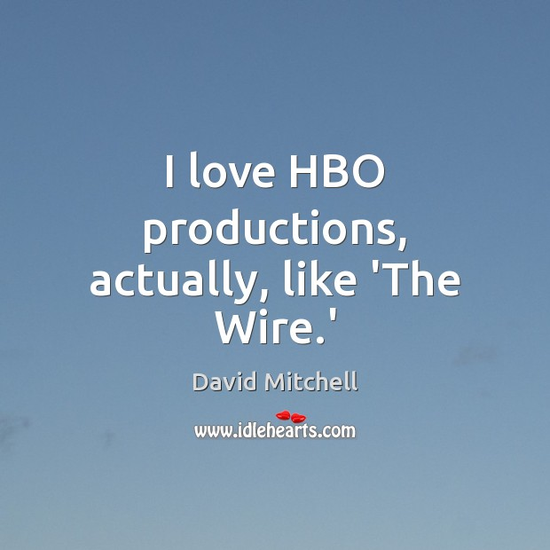 Image, I love HBO productions, actually, like 'The Wire.'