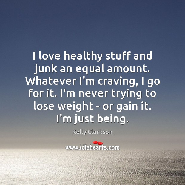 I love healthy stuff and junk an equal amount. Whatever I'm craving, Image