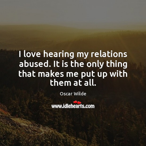 I love hearing my relations abused. It is the only thing that Image