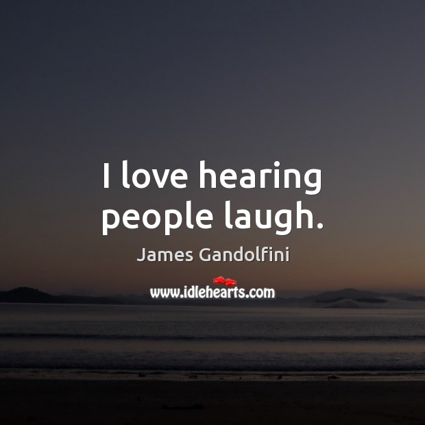 I love hearing people laugh. Image