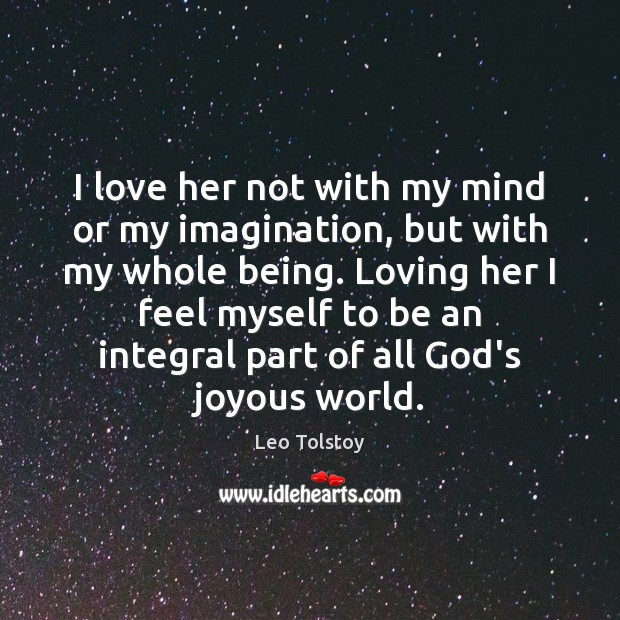 I love her not with my mind or my imagination, but with Leo Tolstoy Picture Quote