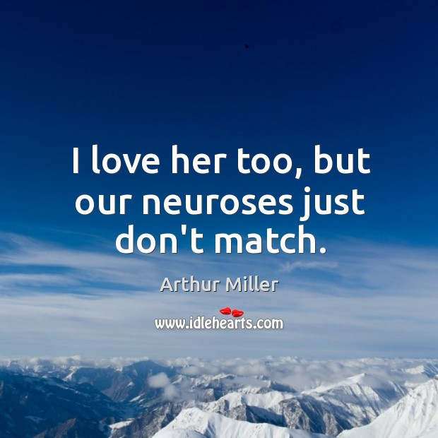 I love her too, but our neuroses just don't match. Image