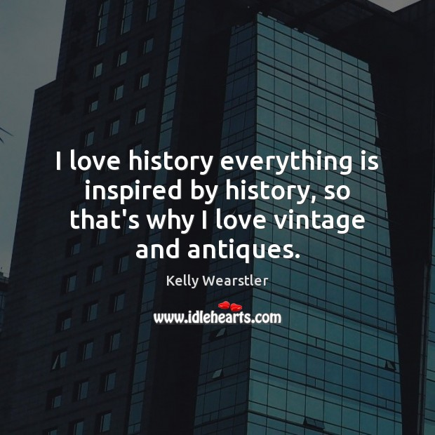 Image, I love history everything is inspired by history, so that's why I