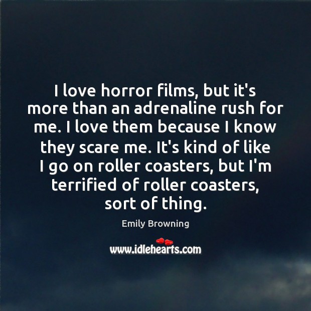 Image, I love horror films, but it's more than an adrenaline rush for