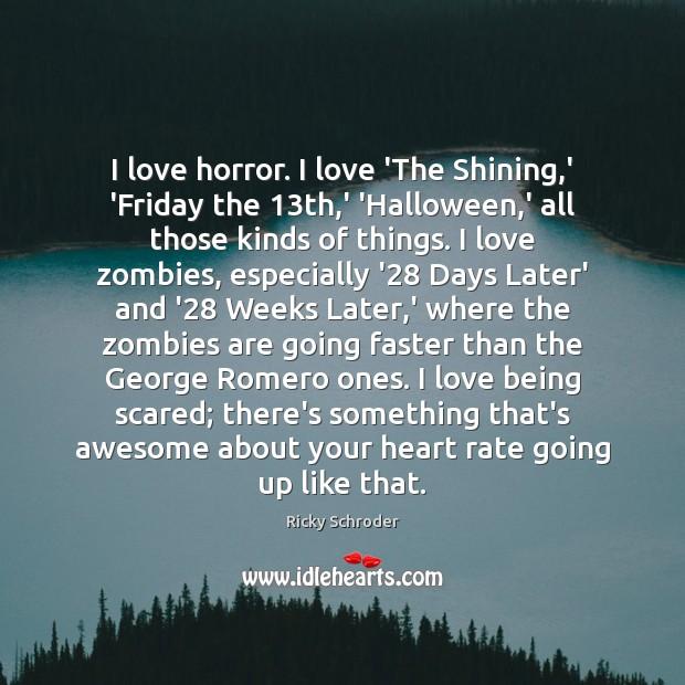 I love horror. I love 'The Shining,' 'Friday the 13th,' Image