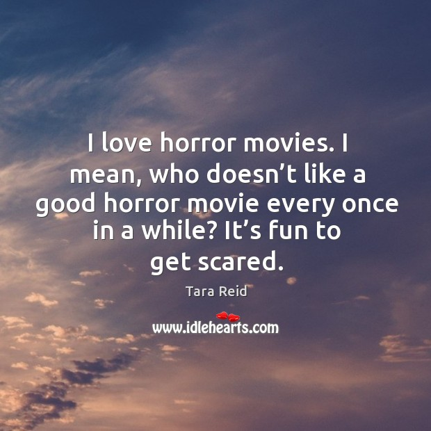 I love horror movies. I mean, who doesn't like a good horror movie every once in a while? it's fun to get scared. Image