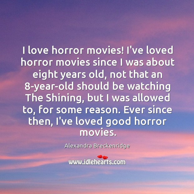 Image, I love horror movies! I've loved horror movies since I was about