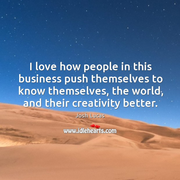 I love how people in this business push themselves to know themselves, the world, and their creativity better. Image