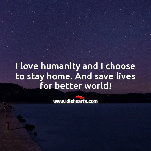 I love humanity and I choose to stay home. Stay Safe Quotes Image