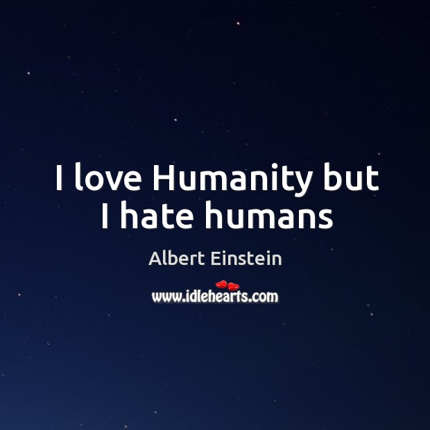 I love Humanity but I hate humans Image