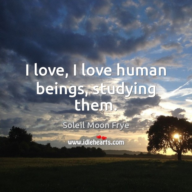 I love, I love human beings, studying them. Image