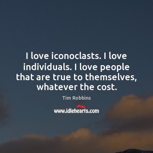 Image, I love iconoclasts. I love individuals. I love people that are true
