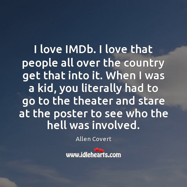 Image, I love IMDb. I love that people all over the country get